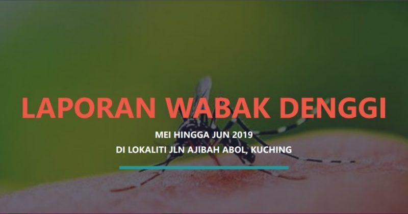Laporan Wabak Denggi Mei Hingga Jun 2019 Di Lokaliti Jalan Ajibal Abol